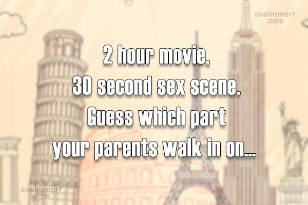 Movies Quote: 2 hour movie, 30 second sex scene....