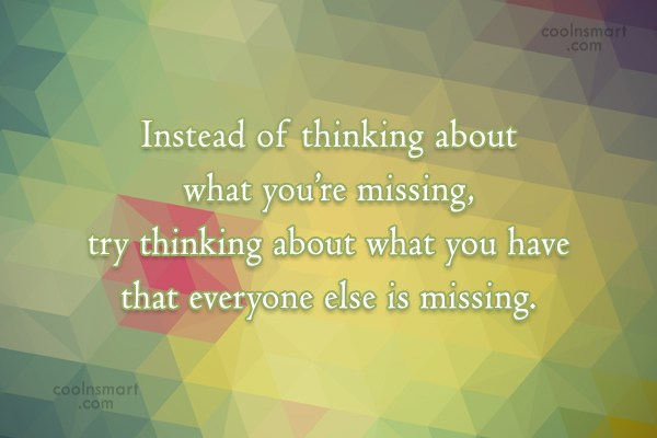 Self Esteem Quote: Instead of thinking about what you're missing,...