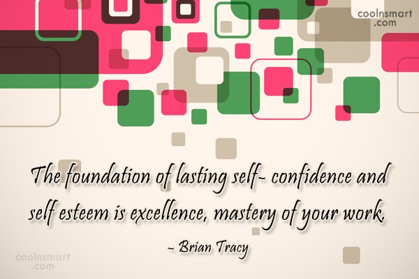 Quote: The foundation of lasting self- confidence and...
