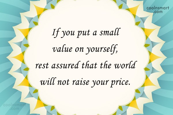 Self Esteem Quote: If you put a small value on...