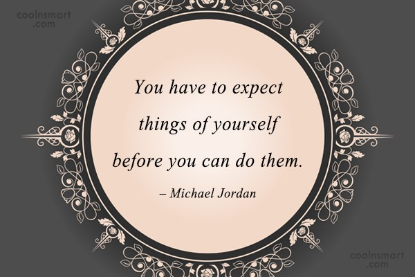 Quote: You have to expect things of yourself...