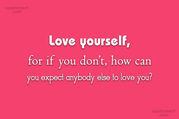 Self Esteem Quote: Love yourself, for if you don't, how...