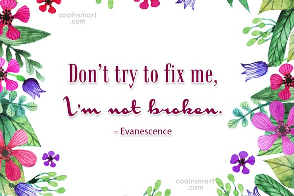 Self Esteem Quote: Don't try to fix me, I'm not...