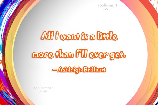 Quote: All I want is a little more...