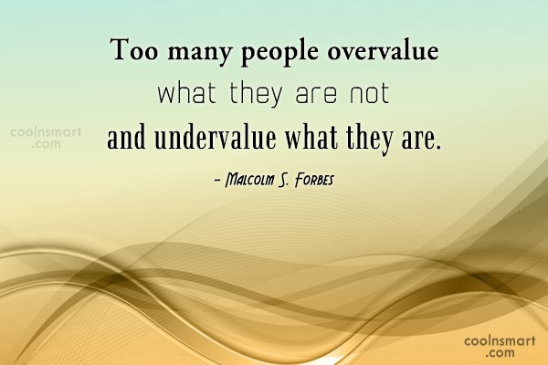 Acceptance Quote: Too many people overvalue what they are...
