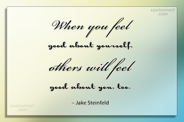 Self Esteem Quote: When you feel good about yourself, others...