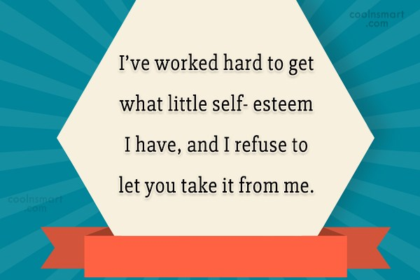 Self Esteem Quote: I've worked hard to get what little...