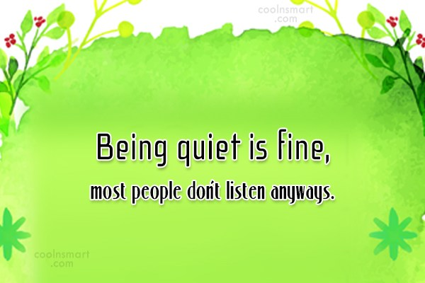 Silence Quote: Being quiet is fine, most people don't...
