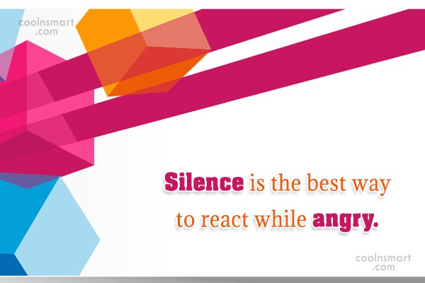 Anger Quote: Silence is the best way to react...