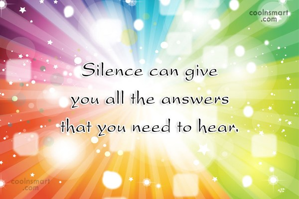 Silence Quote: Silence can give you all the answers...