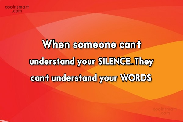 Silence Quote: When someone can't understand your SILENCE…They can't...