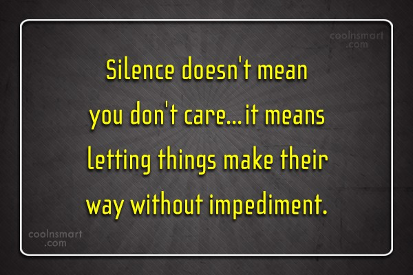 Silence Quote: Silence doesn't mean you don't care…it means...