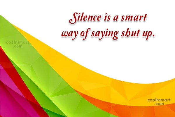 Silence Quote: Silence is a smart way of saying...