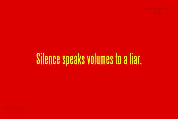 Silence Quote: Silence speaks volumes to a liar.