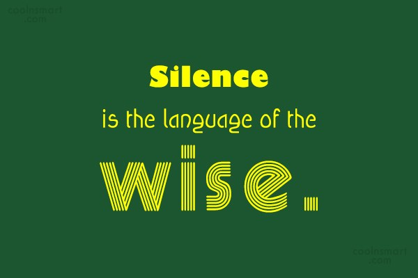 Silence Quote: Silence is the language of the wise.