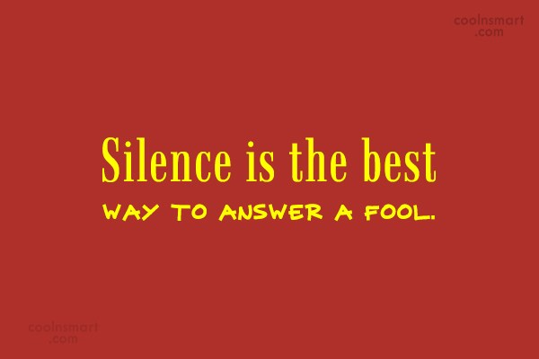 Silence Quote: Silence is the best way to answer...