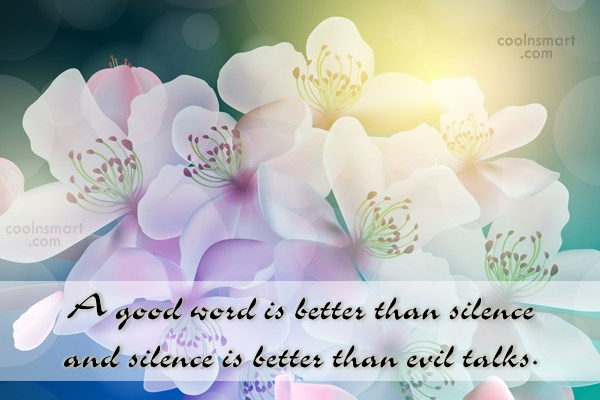 Silence Quote: A good word is better than silence...