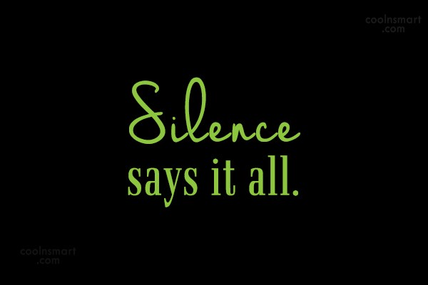 Silence Quote: Silence says it all.