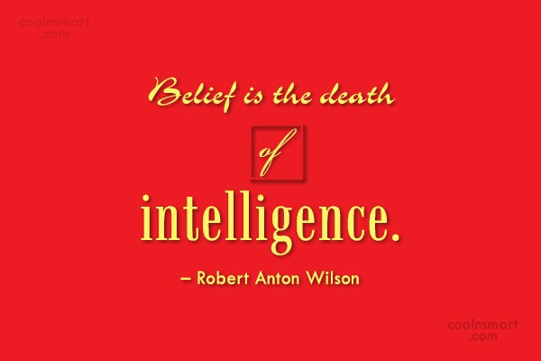 Superstition Quote: Belief is the death of intelligence. –...