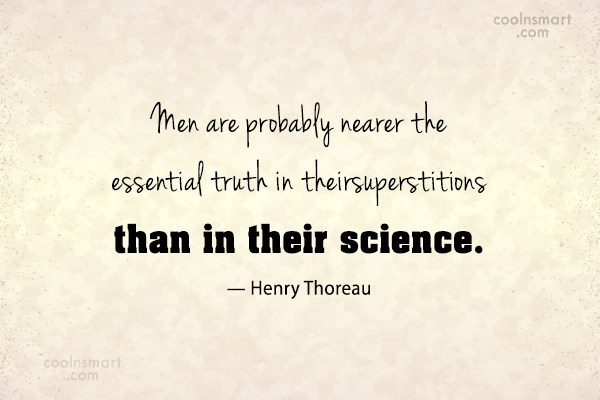 Superstition Quote: Men are probably nearer the essential truth...