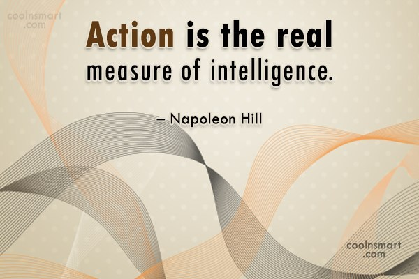 Quote: Action is the real measure of intelligence....