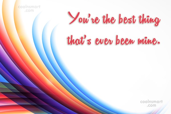 Anniversary Quote: You're the best thing that's ever been...