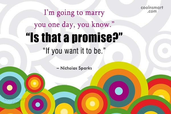 Quote: I'm going to marry you one day,...