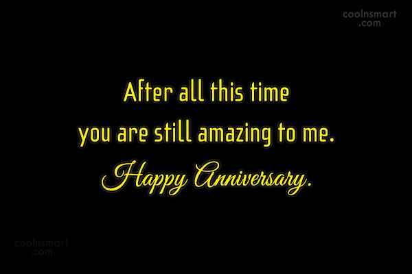 Anniversary Quote: After all this time you are still...