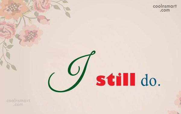 Anniversary Quote: I still do.