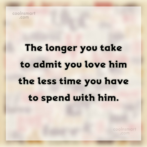 Anniversary Quote: The longer you take to admit you...