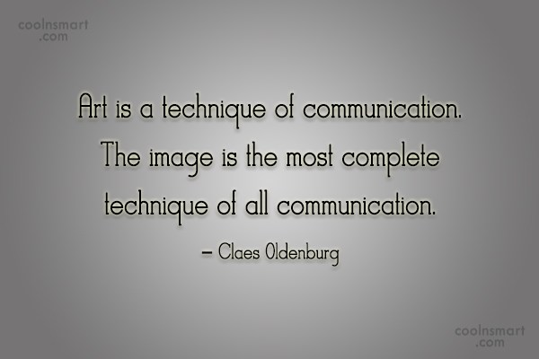Art Quote: Art is a technique of communication. The...