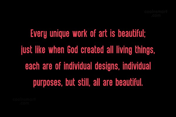 Art Quote: Every unique work of art is beautiful;...