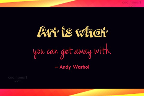 Art Quote: Art is what you can get away...