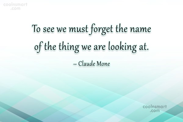 Art Quote: To see we must forget the name...