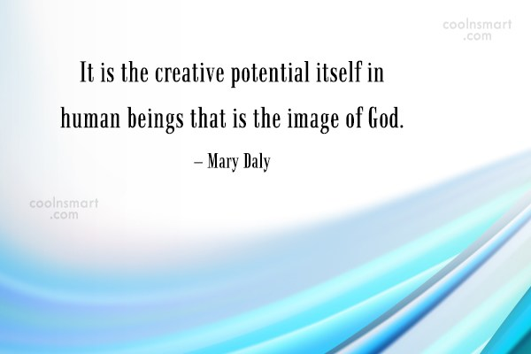 Art Quote: It is the creative potential itself in...