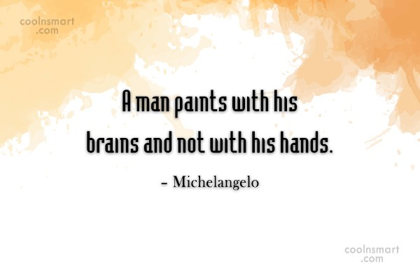 Art Quote: A man paints with his brains and...
