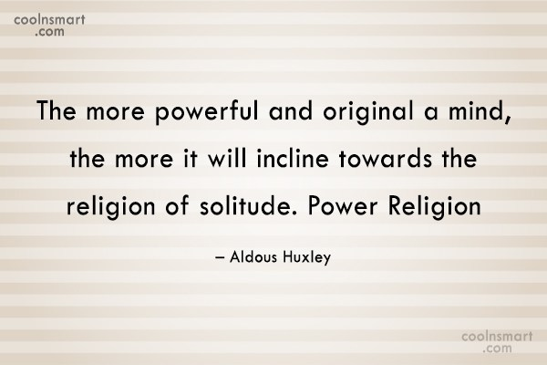 Quote: The more powerful and original a mind,...