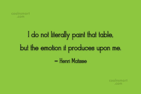 Art Quote: I do not literally paint that table,...