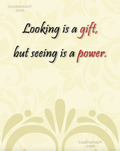 Art Quote: Looking is a gift, but seeing is...
