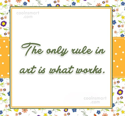 Art Quote: The only rule in art is what...