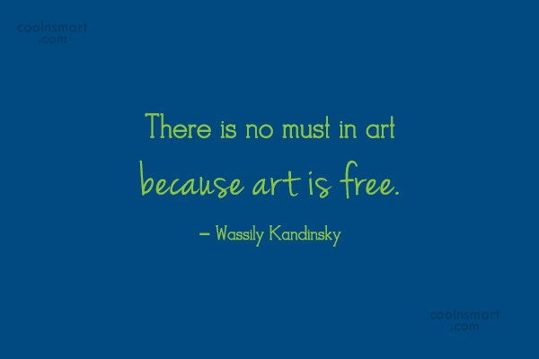 Art Quote: There is no must in art because...