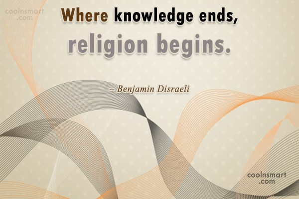 Quote: Where knowledge ends, religion begins. – Benjamin...