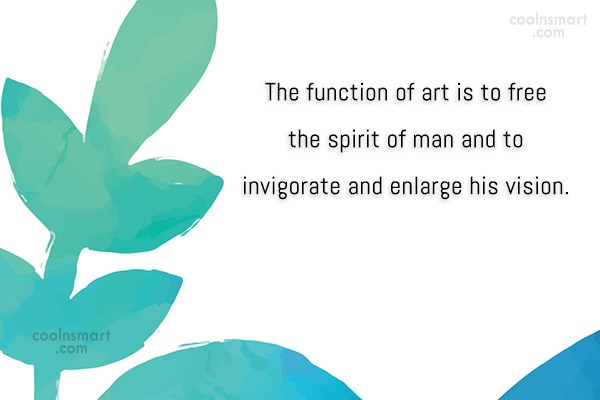 Art Quote: The function of art is to free...