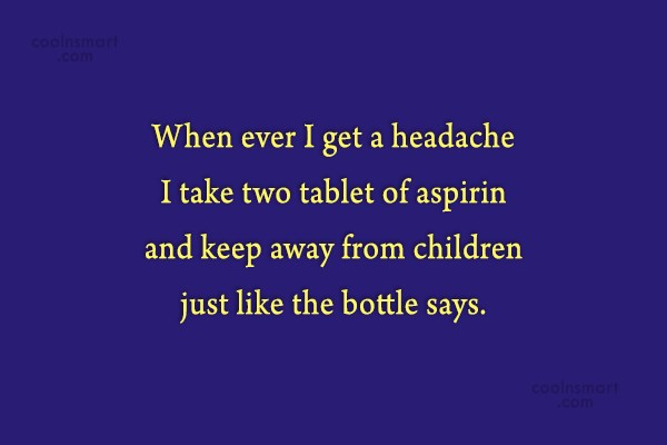 Children Quote: When ever I get a headache I...