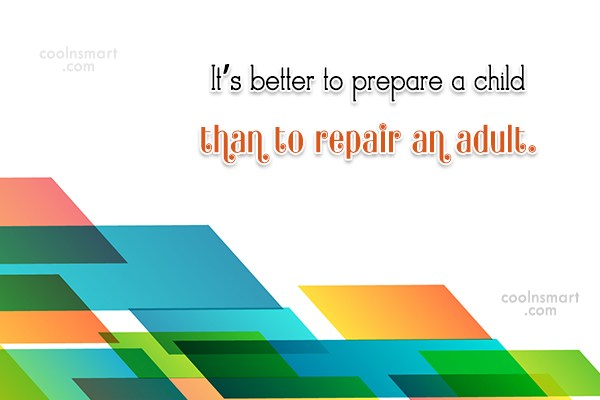 Children Quote: It's better to prepare a child than...
