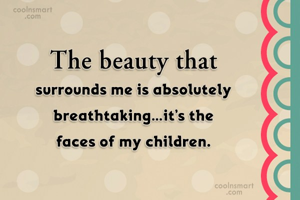Children Quote: The beauty that surrounds me is absolutely...