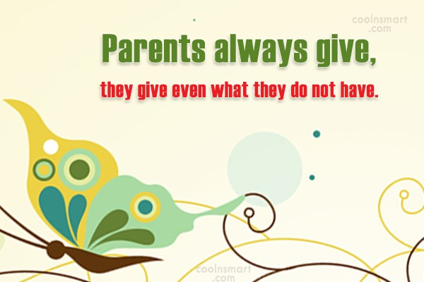 Parents Quote: Parents always give, they give even what...