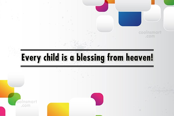 Children Quote: Every child is a blessing from heaven!