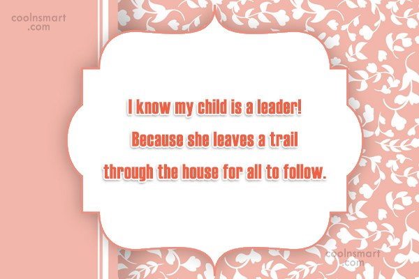 Children Quote: I know my child is a leader!...