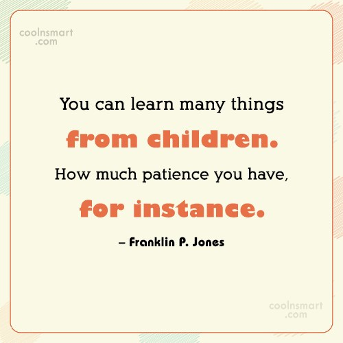 Quote: You can learn many things from children....